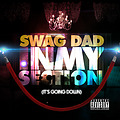 Swag Dad - In My Section (It's Going Down) [Radio Edit]