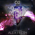 O2 - No World Without You (ft Alex Fresh)
