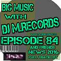 Big Music With DJ M.Records , Episode 84 And Friends news 2016
