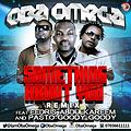 Oba Omega ft Pasto Goody Goody & Eedris Abdulkareem - Something About U (Remix)