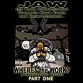 JAW the Base Productionist~Where$ the Work?pt1