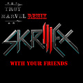 Skrillex - With Your Friends (Troy Marvel Bootleg) [2011]