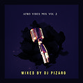 Afro Vibes Vol 2 Mix By DJ Pizaro