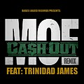 CA$H OUT - M.O.E. FT. TRINIDAD JAMES
