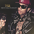 Tyga - Bitch Im The Shit -
