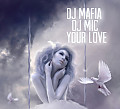 Dj Mafia & Dj Mic - Your Love (2012)