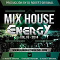 Mix House Energy Vol 16 2014 - Dj Robert Original www.djrobertoriginal.com
