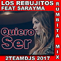 Los Rebujitos Feat Sarayma-Quiero ser (2Teamdjs Rumbita Mix 2017)