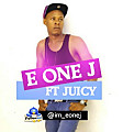 E One J feat Juicy - E One J | NaijaCelebrity