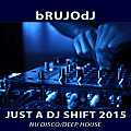 bRUJOdJ - Just a Dj Shift (2015)