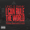 Todd Uno @IamToddUno ft Bank 'I CAN RULE THE WORLD' (clean)