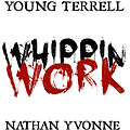 Young Terrell - Whippin Work Remix ft. Nathan Yvonne