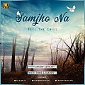 Samjho Na Ft Antarip (Feel The Chill) - Shine & Sukhen