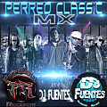 Perreo Classic Mix by Dj Fuentes & P.R