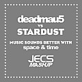 ´´Music Sounds Better With Space & Time [JECS Mashup Cut]´´ by deadmau5 vs. Stardust