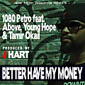 Better Have My Money -1080PETRO ft ABOVE, YOUNG HOPE, TAMIR OKIAL (produced by J. HART)