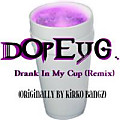 dOpEyG. - Drank In My Cup (Remix)