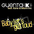Guenta K ft. Kane & Miami Inc - Baby Lets Get Loud (Tango & Cash Edit)