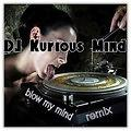 """ Blow My Mind"" DJ KURIOUS MIND Remix"