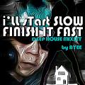 I'LL START SLOW AND FINISH FAST an Ayee Pop Deep House mix Set