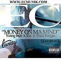 Young Inco Ft. E.c. - Money on ma Mind (DIRTY VERSION )