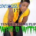 DORGAN FT YOUNG G & YUNG G who u with