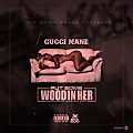 Gucci Mane - Put Some Wood In Her
