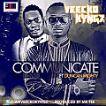 VEECKO KYNGZ- COMMUNICATE ft DUNCAN MIGHTY (prod by MR TEE)000