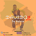 DAVIDO IF, ( REMAKE)  BY KELVIN. OFFICIAL TRACK