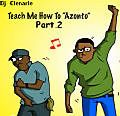 Teach Me How To Azonto Part.2