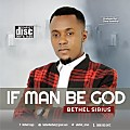 IF MAN BE GOD
