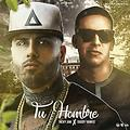 Tu Hombre - Nicky Jam ft Daddy Yankee