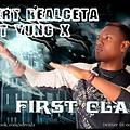 FIRST CLASS - cert realgeta ft yung x
