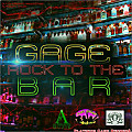 Gage - Rock to the bar