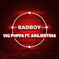 Vig Poppa - Bad Boy (feat. Argjentina)
