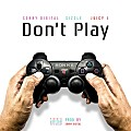 Don't Play (feat. Young Sizzle & Juicy J)