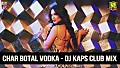 CHAR BOTAL VODKA - DJ KAPS CLUB MIX - www.djsbuzz.in