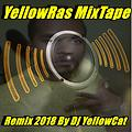 YellowRas MixTape Remix 2018 By Dj YellowCat