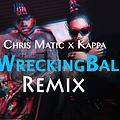 Kappa ft. Chris Matic - Wrecking Ball Remix