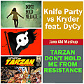 Knife Party vs Kryder feat. DyCy - Tarzan Don't Hold Me From Resistance (Jano Aki Mashup)