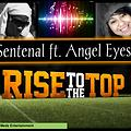 sentenal ft  engel eyes- rise to the top