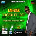 LAI-BAK - HOW IT GO (UP IN THE CLUB) [NEW MUSIC 2013]