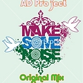 AD Project - Make Some Noise (Original Mix)