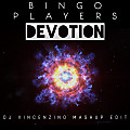 Bingo Players - Devotion (Dj Vincenzino Mashup Edit)