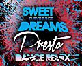 Eurythmics - Sweet Dreams (Presto Dance Remix)
