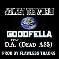 Against the World - GOODFELLA FEAT D.A. (Dead A$$) PROD BY FLAWLESS TRACKS