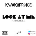 Kwakuprince - Look at me [Produced by kwakuprince]