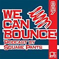 We Can Bounce Podcast 007