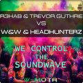 R3hab & Trevor Guthrie vs. W&W & Headhunterz - We Control The Soundwave (W-Mota Mashup)