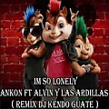 Im So Lonely - Ankon ft Alvin Y Las Ardillas ( Remix Dj Kendo Guate )